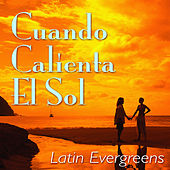 Cuando Calienta El Sol: Latin Evergreens de Various Artists