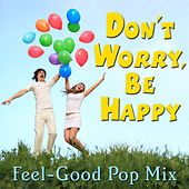 Don't Worry, Be Happy: Feel-Good Pop Mix de Various Artists