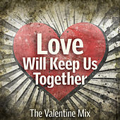 Love Will Keep Us Together: The Valentine Mix de Various Artists