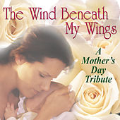 The Wind Beneath My Wings: A Mother's Day Tribute de Various Artists