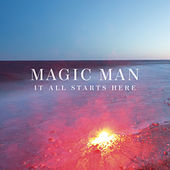 It All Starts Here by Magic Man