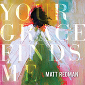 Your Grace Finds Me (Live) by Matt Redman