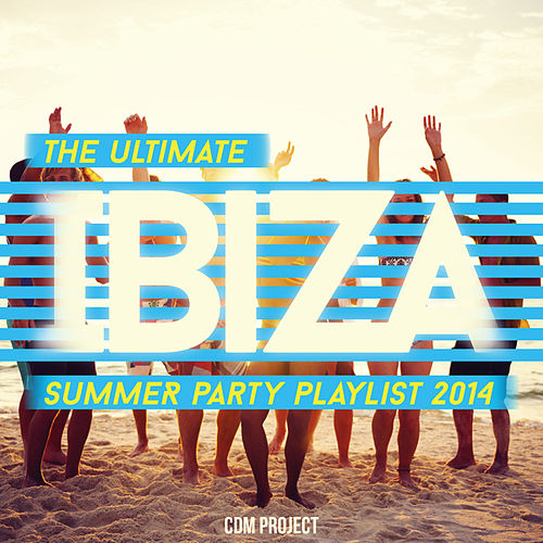 The Ultimate Ibiza Summer Party Playlist 2014 by CDM Project