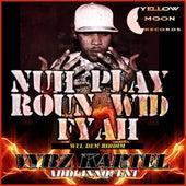 Nuh Play Roun Wid Fire - Single by VYBZ Kartel