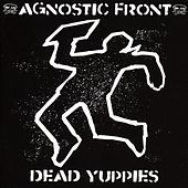 Dead Yuppies by Agnostic Front