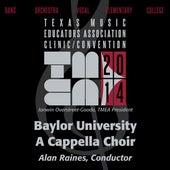 2014 Texas Music Educators Association (TMEA): Baylor University A Cappella Choir [Live] by Baylor University A Cappella Choir