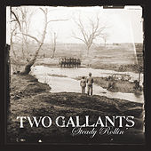 Steady Rollin' by Two Gallants