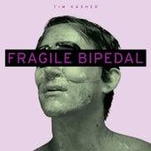 Fragile Bipedal by Tim Kasher