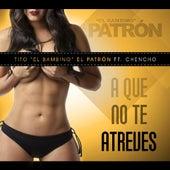 A Que No Te Atreves (feat. Chencho) di Tito El Bambino