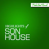 Highlights Of Son House by Son House