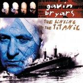 Bryars: The Sinking Of The Titanic by Gavin Bryars