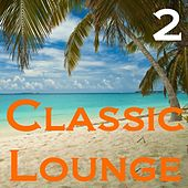 Classic Lounge, Vol. 2 by Various Artists