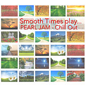 Smooth Times Play Pearl Jam Chill Out de Smooth Times