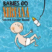 Babies Go Nirvana by Sweet Little Band