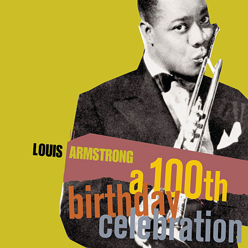 A 100th Birthday Celebration by Louis Armstrong