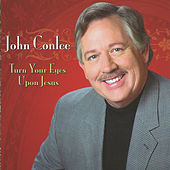 Turn Your Eyes Upon Jesus by John Conlee