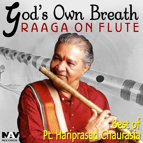 God's Own Breath Raaga on Flute Best of Pt. Hari Prasad Chaurasia by Pandit Hariprasad Chaurasia