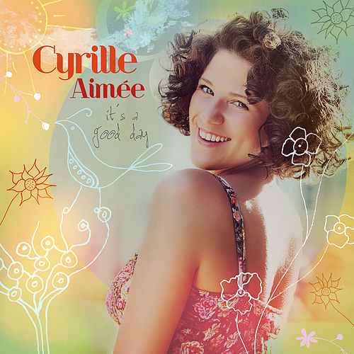 It's a Good Day by Cyrille Aimée