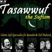 Tasawwuf the Sufism Islamic Sufi Qawwalies, Hamd, Naat for Ibadat, Ramadan and Eid Mubarak by Various Artists