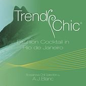 Trendy Chic: Fashion Cocktail in Rio De Janeiro (Bossanova Chill Selection By A.J. Blanc) de Various Artists