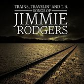 Trains, Travelin' and T.B.: Songs of Jimmie Rodgers de Various Artists