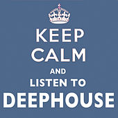Keep Calm and Listen to Deep House by Various Artists