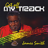 Get Off My Track by James Smith