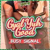 Gal Yuh Good by Busy Signal