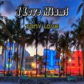 I Love Miami by Tony Love