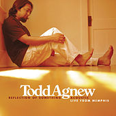 Reflection of Something (Acoustic) [Live from Memphis] by Todd Agnew