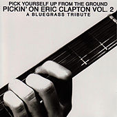 Pickin' On Eric Clapton Vol.2: Pick Yourself Up From The Ground - A Bluegrass Tribute by Pickin' On