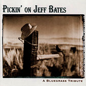 Pickin' On Jeff Bates: A Bluegrass Tribute by Pickin' On
