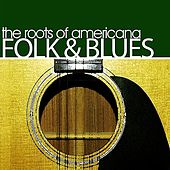 The Roots Of Americana Folk & Blues by Various Artists