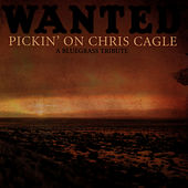 Pickin' On Chris Cagle: A Bluegrass Tribute - Wanted by Pickin' On