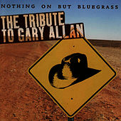 Nothing But Bluegrass: The Tribute To Gary Allan Performed by The Sidekicks by Pickin' On