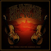 The Ultimate Pickin' On Neil Young: The Fiddle & The Damage Done - A Bluegrass Tribute by Pickin' On