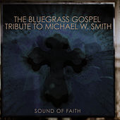 The Bluegrass Gospel Tribute To Michael W. Smith by Pickin' On