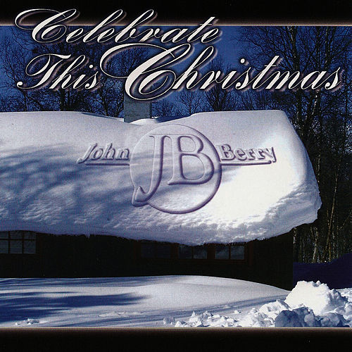 celebrate this christmas by john berry - Mary Did You Know Christmas Song