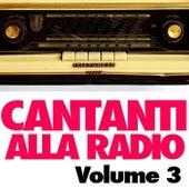 Cantanti alla Radio Vol. 3 by Various Artists