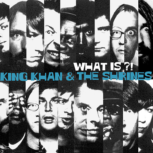 What Is?! by King Khan & The Shrines