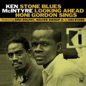 Stone Blues / Looking Ahead / Honi Gordon Sings by Ken McIntyre