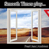 Smooth Times Play Pearl Jam Ambient de Smooth Times
