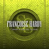 L'amour ne dure pas toujours de Francoise Hardy