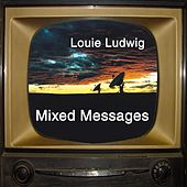 Mixed Messages by Louie Ludwig