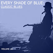 Every Shade of Blue: Classic Blues, Vol. 10 by Various Artists