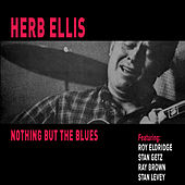 Nothing but the Blues (feat. Stan Getz, Roy Eldridge, Ray Brown & Stan Levey) [Bonus Track Version] von Herb Ellis