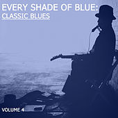 Every Shade of Blue: Classic Blues, Vol. 4 von Various Artists