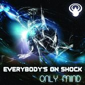 Everybody's On Shock by Only Mind