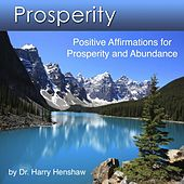 Prosperity  (Positive Affirmations for Prosperity and Abundance) by Dr. Harry Henshaw
