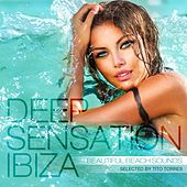 Deep Sensation Ibiza (Beautiful Beach Sounds Selected By Tito Torres) by Various Artists